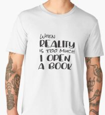 When Reality is too much, I open a book Men's Premium T-Shirt