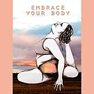 Embrace your body pt. 2 by soulmamaarts
