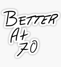 Better At 70 Sticker