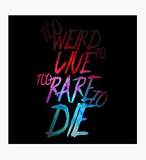 Too Weird To Live Too Rare To Die Hunter S. Thompson Cool Badass Quote Photographic Print