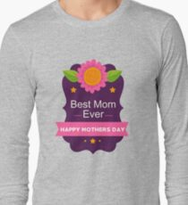 Best Mom Ever Happy Mother's Day A Gift for Her Long Sleeve T-Shirt