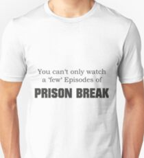 You can't only watch a few episodes of PrisonBreak Unisex T-Shirt