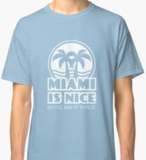 Miami is Nice - WHT Classic T-Shirt