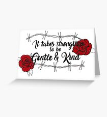 It Takes Strength To Be Gentle & Kind Greeting Card