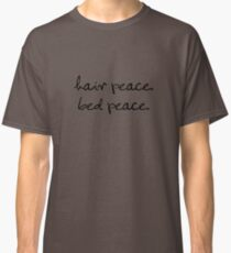 Hair Peace. Bed Peace. Classic T-Shirt