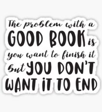 The problem with a good book is you want to finish it Sticker