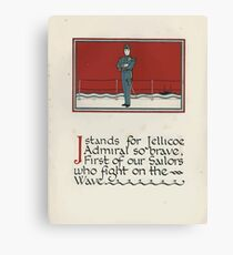 The Child's ABC of the War Geoffrey Whitworth Stanley North 1914 J Stands for Jellicoe Admiral so Brave Canvas Print