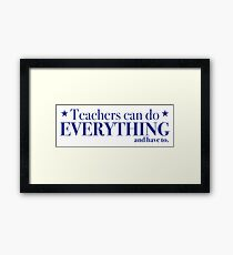 Teachers can do everything and have to Framed Print