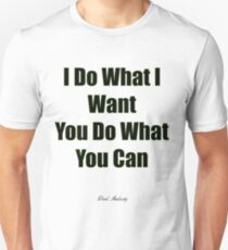 I DO WHAT I WANT YOU DO WHAT YOU CAN Unisex T-Shirt