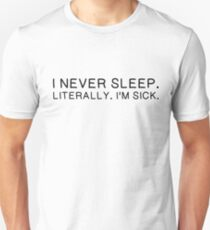 Funny Serious Sarcastic Cool I Never Sleep Party T-Shirts Unisex T-Shirt