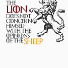 The Lion does not concern himself with the opinions of the sheep by HandDrawnTees