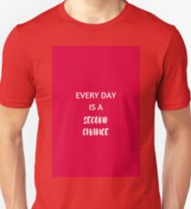EVERY DAY IS A SECOND CHANCE - STAY OPTIMISTIC Unisex T-Shirt
