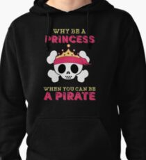Why Be A Princess When You Can Be A Pirate Pullover Hoodie