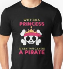 Why Be A Princess When You Can Be A Pirate Unisex T-Shirt