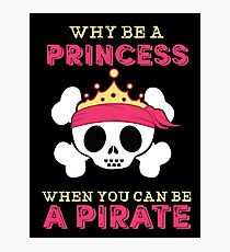 Why Be A Princess When You Can Be A Pirate Photographic Print