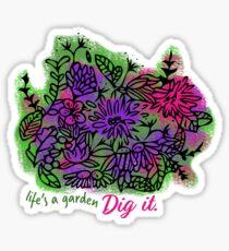 Life's a Garden. Dig it. Sticker