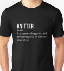 Knitter A Person Who Who Gets Excited About Things That No One Else Cares About T-shirts Unisex T-Shirt
