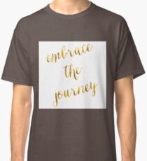 Embrace The Journey Handwriting Classic T-Shirt