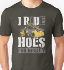 Heavy Equipment Operators Ride Hoes For Money Unisex T-Shirt