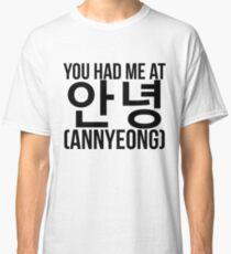 You Had Me at Annyeong Classic T-Shirt