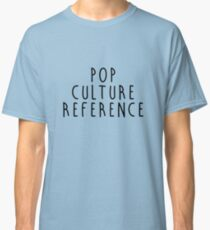 Pop Culture Reference Classic T-Shirt