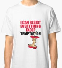 I can resist everything except temptation. Classic T-Shirt