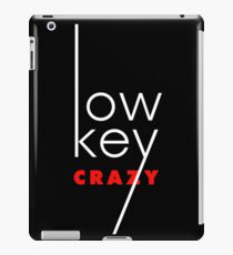 Low Key Crazy iPad Case/Skin