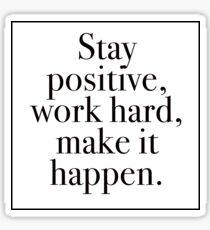 Stay Positive, Work Hard, Make It Happen Sticker