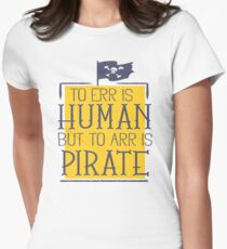 To Err Is Human To Arr Is Pirate T-Shirt Womens Fitted T-Shirt