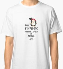 Real Pirates are born in APRIL Rlwys Classic T-Shirt