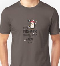 Real Pirates are born in APRIL Rlwys Unisex T-Shirt