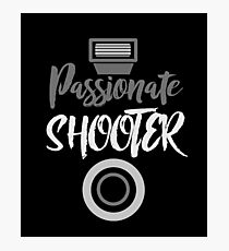 Passionate Shooter - Photography, Photographer, Selfie, Camera, Photo Gift Photographic Print