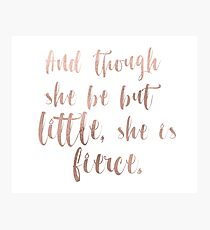 Though she be but little she is fierce - rose gold Photographic Print
