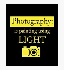 Photography Is Painting Using Light - Photography, Photographer, Selfie, Camera, Photo Gift Photographic Print