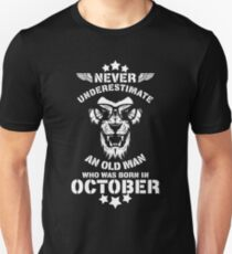 Never Underestimate An Old Man Who Was Born In October. Birthday T-Shirt. Unisex T-Shirt