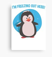 I AM FREEZING OUT HERE Canvas Print
