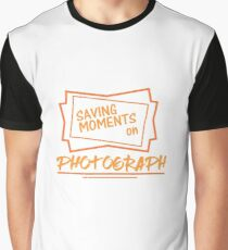 Saving Moments on Photograph - Photography, Photographer, Selfie, Camera, Photo Gift Graphic T-Shirt