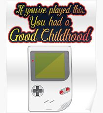 If you've played gameboy you had a good childhood Poster