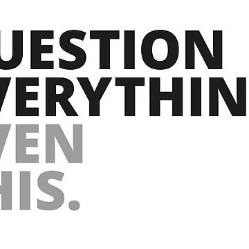Question Everything by design-jobber
