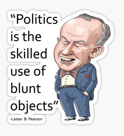 """Lester Pearson - """"Politics..."""" Sticker"""