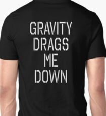 Gravity drags me down, Science, Physics Unisex T-Shirt