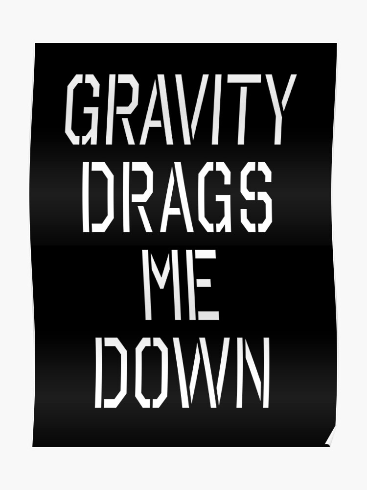 Gravity drags me down, Science, Physics   Poster
