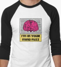 I'm In Your Mind Fuzz Men's Baseball ¾ T-Shirt