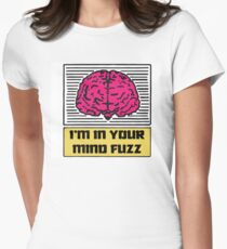 I'm In Your Mind Fuzz Women's Fitted T-Shirt
