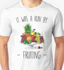 It Was A Run By Fruiting Unisex T-Shirt