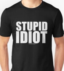 Stupid Idiot Unisex T-Shirt