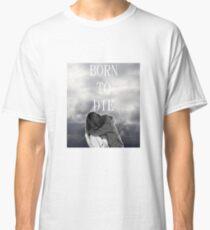 Born to Die Sad Aesthetic  Classic T-Shirt