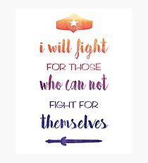 I Will Fight For Those Who Can Not Fight For Themselves Photographic Print