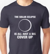 The Eclipse is just a big cover up! 2017 Unisex T-Shirt