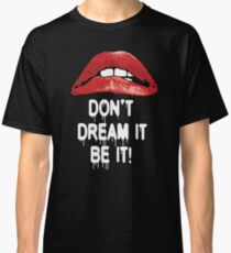 The Rocky Horror Picture Show Red Lips Don't Dream It Be It Classic T-Shirt